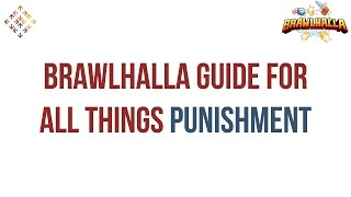 Punishment Guide - Brawlhalla Competitive Tips Tricks and Strategy