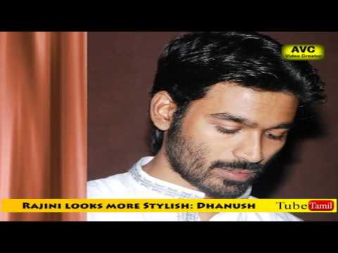 Rajini looks more Stylish: Dhanush