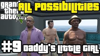 GTA V - Daddy's Little Girl (All Possibilities)