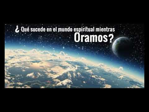 Que sucede en el mundo espiritual mientras oramos - Dr Fernando Orihuela
