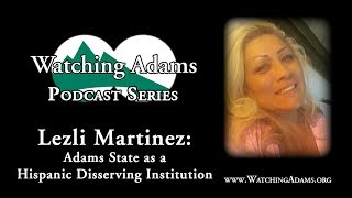Watching Adams Podcast - Lezli Martinez: Adams State as a Hispanic Disserving Institution