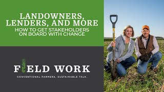 Landowners, Lenders, and More: How to Get Stakeholders on Board with Change