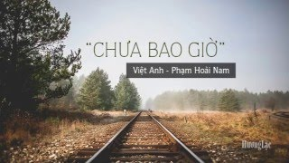 Chưa bao giờ (Việt Anh) - Phạm Hoài Nam