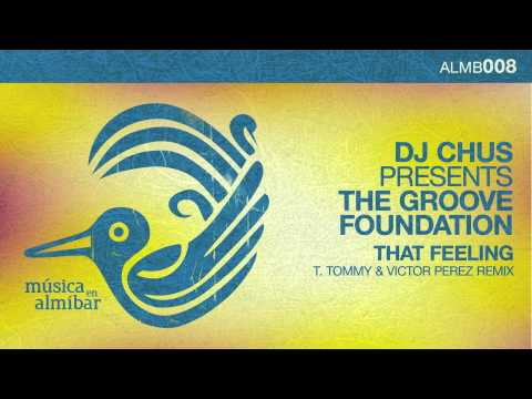 DJ Chus presents The Groove Foundation - That Feeling (T. Tommy&Victor Perez remix)