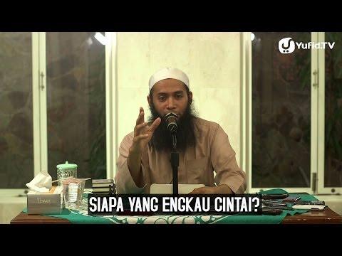 Siapa Yang Engkau Cintai (Risalah Keutamaan Abu Bakar) - Ustadz Dr. Syafiq Reza Basalamah, M.A