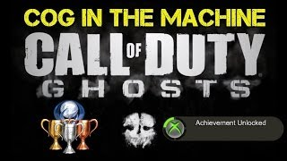 "CoD Ghosts ""Cog in the Machine"" Achievement / Trophy Guide 