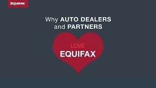 Why Auto Dealers & Partners Love Equifax