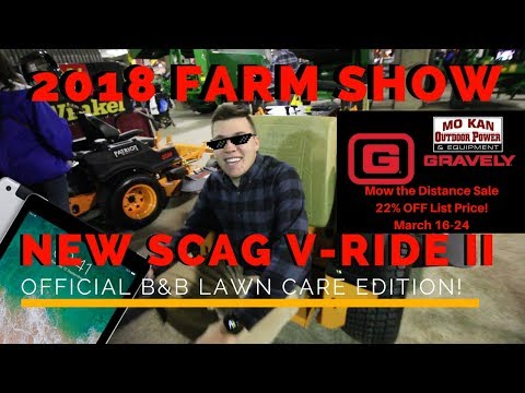 2018 Farm Show | B&B Edition Scag V-Ride II | Mokan Gravely Mow the Distance Epic Sale!