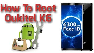 How To Root Android Oukitel K6 Using TWRP 100% Working