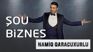 Namiq Qaraçuxurlu - Şou biznes