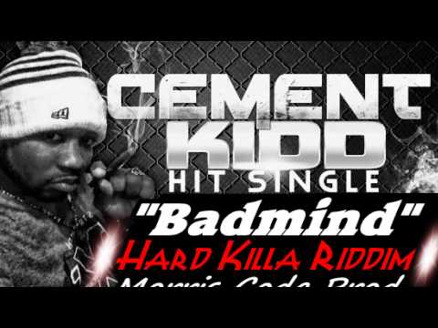 Cement  Badmind (A Mi Fi Tell Yuh) - Hard Killa Riddim - Morris Code Prod - May 2013 + Download Link