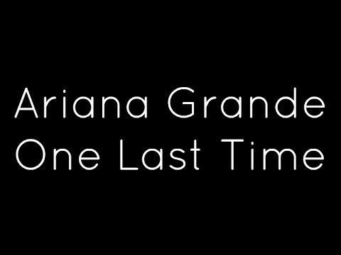 Ariana Grande - One Last Time Lyrics
