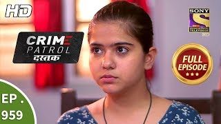 Crime Patrol Dastak - Ep 959 - Full Episode - 21st January, 2019