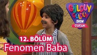 Güldüy Güldüy Show Çocuk 12. Bölüm, Fenomen Baba