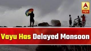 Cyclone Vayu Has Delayed Monsoon, Says IMD | ABP News