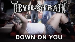 DEVIL'S TRAIN - Down On You