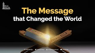 The Message that Changed the World – Dr. Bilal Philips