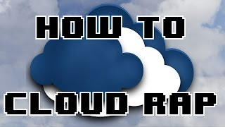 HOW TO CLOUD RAP