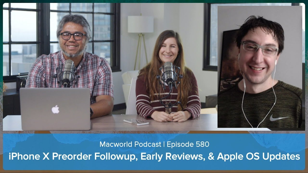 iPhone X preorder follow-up, iPhone X early reviews, Apple OS updates: Macworld Podcast ep. 580