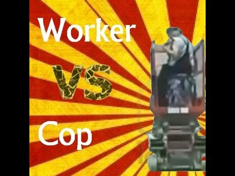 Police Fail ! Worker vs. Cop