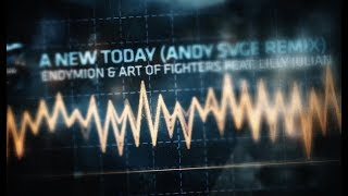 Endymion & Art of Fighters feat. Lilly Julian - A New Today (ANDY SVGE Remix)