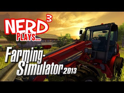 Nerd Plays... Farming Simulator 2013