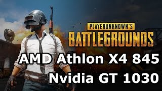 AMD Athlon X4 845 \ GT 1030 \ PUBG \ low-med settings @1080p