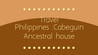 Travel Philippines Cabeguin Ancestral house