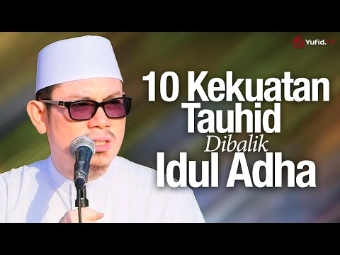Khutbah Idul Adha: 10 Kekuatan Tauhid Dibalik Idul Adha - Ustadz Ahmad Zainuddin, Lc.