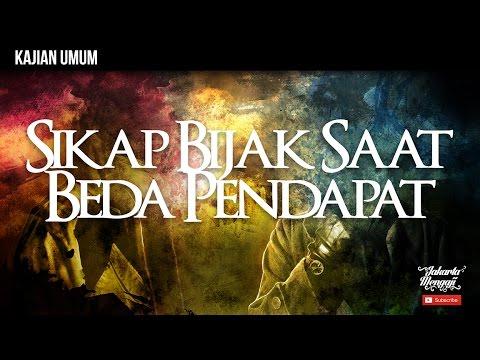 Kajian Islam : Sikap Bijak Saat Beda Pendapat - Ustadz Dr. Syafiq Riza Basalamah, MA.