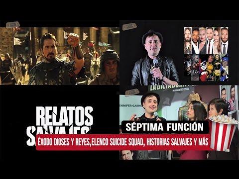 Séptima Función: Éxodo: Dioses y Reyes, Historias Salvajes, Elenco Suicide Squad y Más