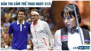 Bản tin Cảm Thể Thao ngày 21 5, Djokovic không ngán Federer, Thánh nữ billiards bị loại cay đắng