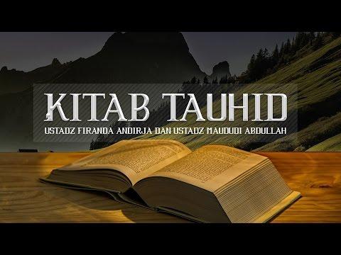 Ceramah: Kitab Tauhid (Ustadz Dr. Firanda Andirja, M.A. dan Ustadz Maududi Abdullah, Lc.)