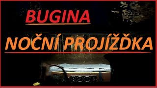 Bugina - Noční projížďka