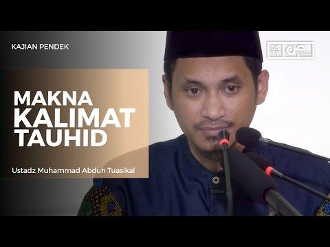 Makna Kalimat Tauhid - Ustadz M Abduh Tuasikal