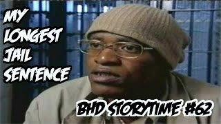 BHD Storytime #62 - My Longest Time In Jail