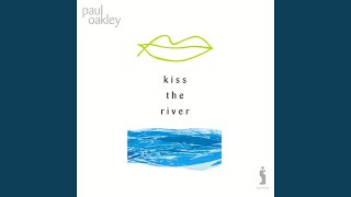 Watch Paul Oakley Kiss The River video