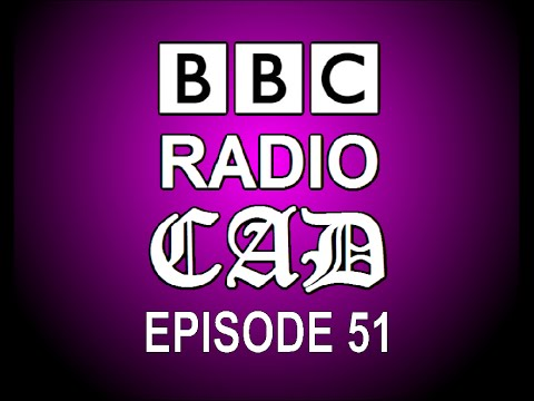 BBC Radio CAD Episode 51