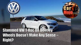 Slammed VW T-Roc On Bentley Wheels Doesn't Make Any Sense – Right? | CarMojo
