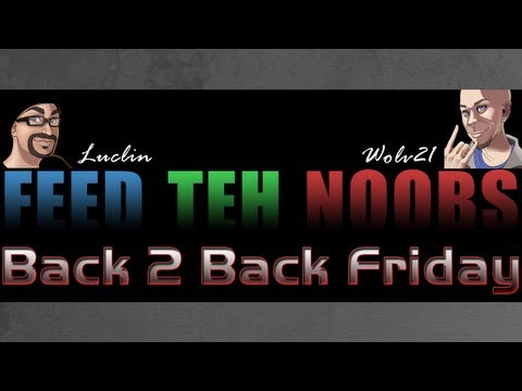 14 Feed Teh Noobs - Back 2 Back Friday/Saturday !!