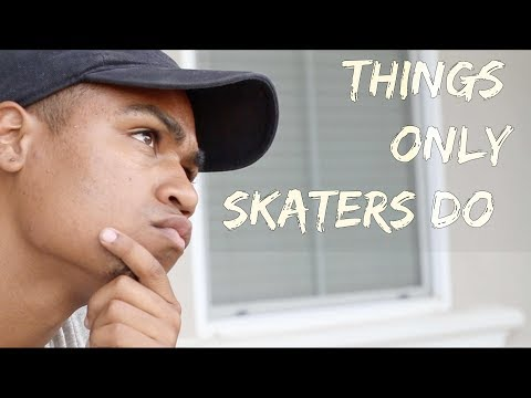 Things Only Skaters Do