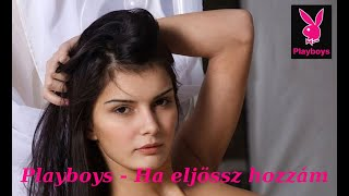 Playboys -  ha eljössz hozzám (Official Music Video)