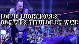Los 10 Luchadores Con Mas Titulos en WWE/The 10 Fighters With more titles in WWE