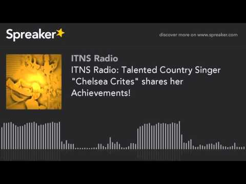 """ITNS Radio: Talented Country Singer """"Chelsea Crites"""" shares her Achievements! (part 2 of 3)"""