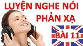 Luyện nghe nói phản xạ Tiếng Anh – Bài 11 – Luyen nghe phan xa