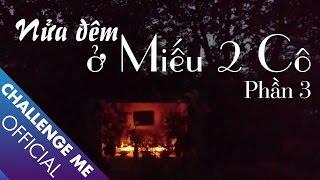 Nửa đêm ở Miếu 2 Cô - Bãi Giữa sông Hồng Hà Nội  Tập 19 - Phần 2   Chinh Phục Nhà Ma