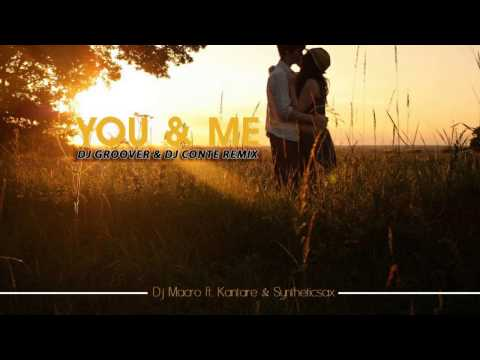 DJ Macro feat. Kantare & Syntheticsax - You & Me (DJ Groover & DJ Conte Official Remix)