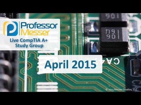 Professor Messer's Live A+ Study Group - April 2015