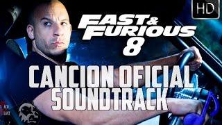 Rapido y Furioso 8 CANCION OFICIAL SOUNDTRACK