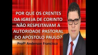 Por que os crentes da igreja de corinto não respeitavam a autoridade pastoral do apóstolo Paulo?